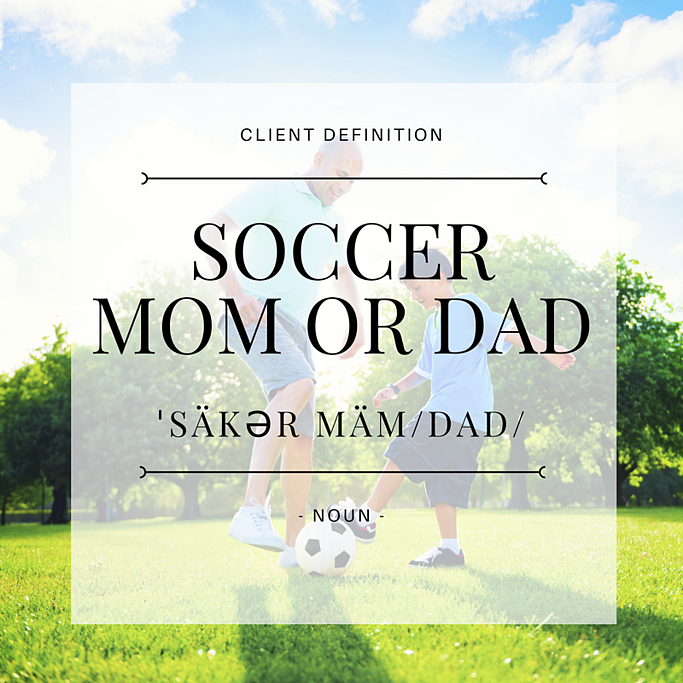 Client Definition Soccer Mom/Dad